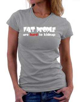 Fat People Are Hard To Kidnap Women T-Shirt
