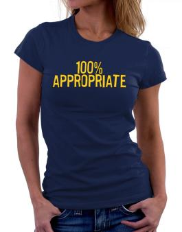 100% Appropriate Women T-Shirt