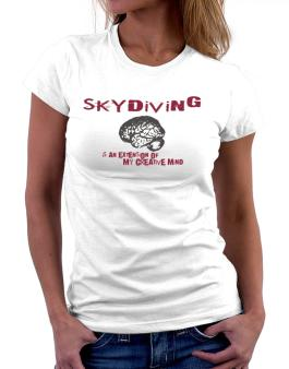 Skydiving Is An Extension Of My Creative Mind Women T-Shirt