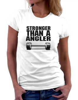 Stronger Than An Angler Women T-Shirt