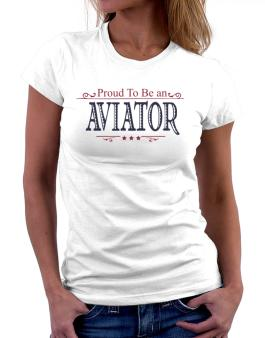 Proud To Be An Aviator Women T-Shirt