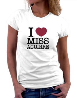 I Love Ms Aguirre Women T-Shirt