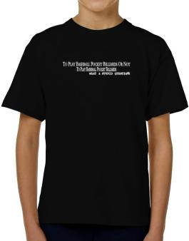 To Play Baseball Pocket Billiards Or Not To Play Baseball Pocket Billiards, What A Stupid Question T-Shirt Boys Youth