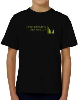 Keep Playing The Guitar T-Shirt Boys Youth