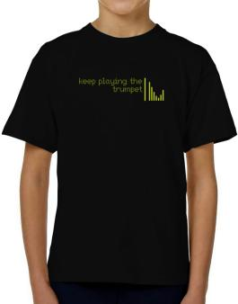 Keep Playing The Trumpet T-Shirt Boys Youth