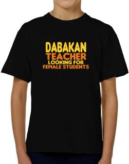 Dabakan Teacher Looking For Female Students T-Shirt Boys Youth