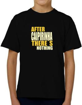 After Caipirinha Theres Nothing T-Shirt Boys Youth