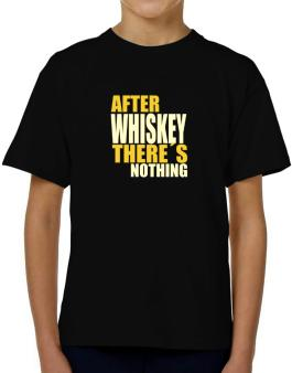 After Whiskey Theres Nothing T-Shirt Boys Youth
