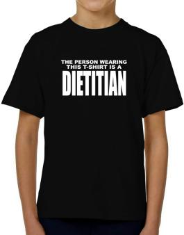 The Person Wearing This T-sshirt Is A Dietitian T-Shirt Boys Youth