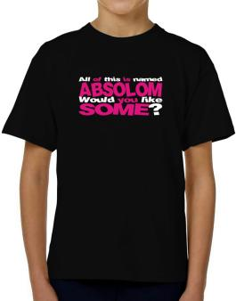 All Of This Is Named Absolom Would You Like Some? T-Shirt Boys Youth