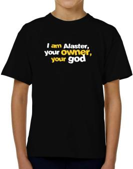 I Am Alaster Your Owner, Your God T-Shirt Boys Youth