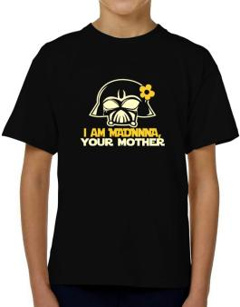 I Am Madonna, Your Mother T-Shirt Boys Youth