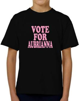 Vote For Aubrianna T-Shirt Boys Youth