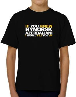 If You Knew Azerbaijani I Would Sex You Up T-Shirt Boys Youth