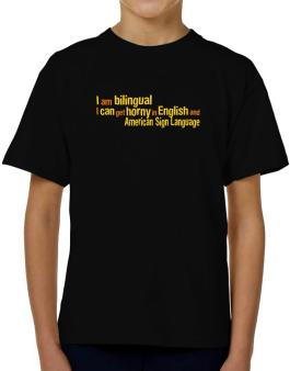 I Am Bilingual, I Can Get Horny In English And American Sign Language T-Shirt Boys Youth