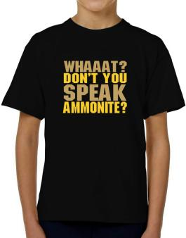 Whaaat? Dont You Speak Ammonite? T-Shirt Boys Youth