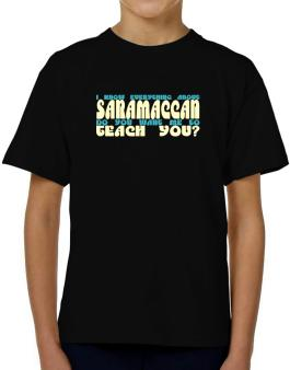I Know Everything About Saramaccan? Do You Want Me To Teach You? T-Shirt Boys Youth