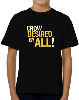 Crow Desired By All! T-Shirt Boys Youth