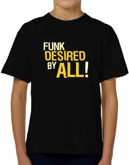 Funk Desired By All! T-Shirt Boys Youth