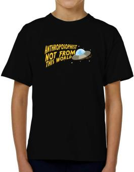 Anthroposophist Not From This World T-Shirt Boys Youth