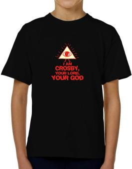 I Am Crosby, Your Lord, Your God T-Shirt Boys Youth