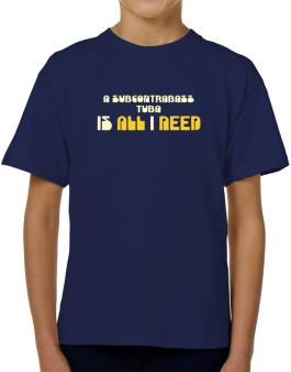 A Subcontrabass Tuba Is All I Need T-Shirt Boys Youth