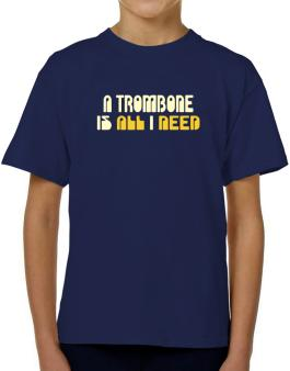 A Trombone Is All I Need T-Shirt Boys Youth