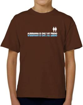 Aubrianna Is Only My Friend T-Shirt Boys Youth