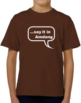 Say It In Amdang T-Shirt Boys Youth