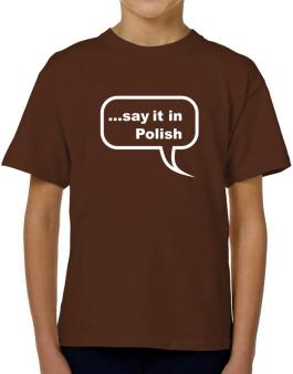 Say It In Polish T-Shirt Boys Youth