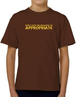Dont Hate Me Because Im Appropriate T-Shirt Boys Youth