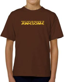 Dont Hate Me Because Im Awesome T-Shirt Boys Youth
