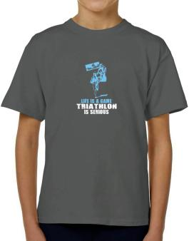 Life Is A Game, Triathlon Is Serious T-Shirt Boys Youth