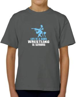 Life Is A Game, Wrestling Is Serious T-Shirt Boys Youth