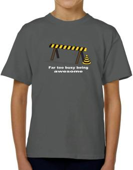 Far Too Busy Being Awesome T-Shirt Boys Youth