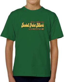 Live Without Baseball Pocket Billiards I Dont Think So !!! T-Shirt Boys Youth