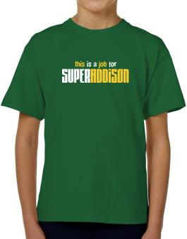 This Is A Job For Superaddison T-Shirt Boys Youth