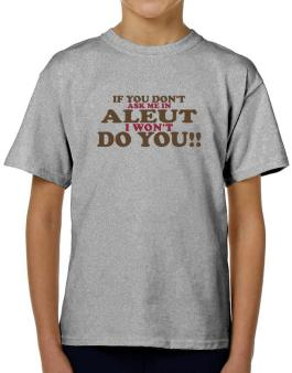 If You Dont Ask Me In Aleut I Wont Do You!! T-Shirt Boys Youth
