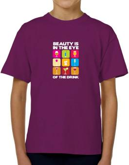 Beauty Is In The Eye Of The Drink T-Shirt Boys Youth