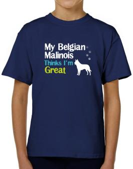My Belgian Malinois , Thinks I Am Great T-Shirt Boys Youth