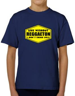 Live Without Reggaeton , I Dont Think So ! T-Shirt Boys Youth