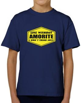 Live Without Amorite , I Dont Think So ! T-Shirt Boys Youth