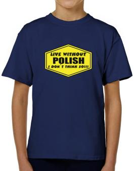 Live Without Polish , I Dont Think So ! T-Shirt Boys Youth