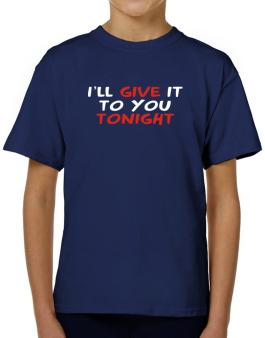 I´ll Give It To You Tonight T-Shirt Boys Youth