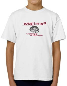 Wrestling Is An Extension Of My Creative Mind T-Shirt Boys Youth