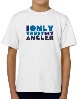 I Only Trust My Angler T-Shirt Boys Youth