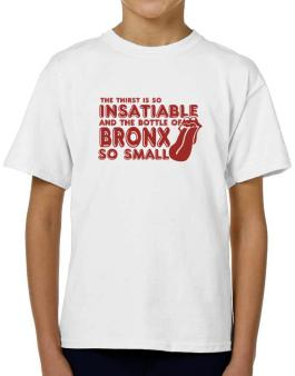 The Thirst Is So Insatiable And The Bottle Of Bronx So Small T-Shirt Boys Youth
