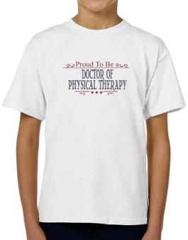 Proud To Be A Doctor Of Physical Therapy T-Shirt Boys Youth