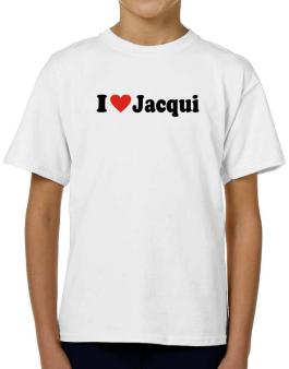 I Love Jacqui T-Shirt Boys Youth