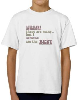 Aubrianna There Are Many... But I (obviously!) Am The Best T-Shirt Boys Youth
